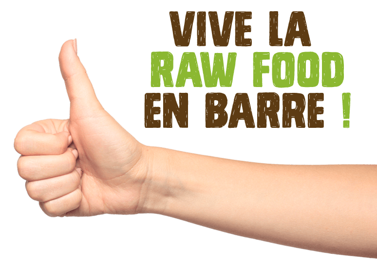 Pouce levé vive la RAW food en barre